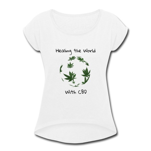 Healing the World with CBD - Women's Roll Cuff T-Shirt