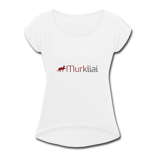 Murkliai - Women's Roll Cuff T-Shirt
