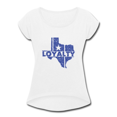 Loyalty - Women's Roll Cuff T-Shirt