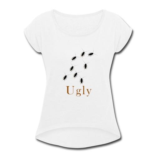 Ugly Roach Design 2 - Women's Roll Cuff T-Shirt
