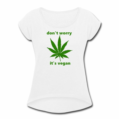 weed crap - Women's Roll Cuff T-Shirt