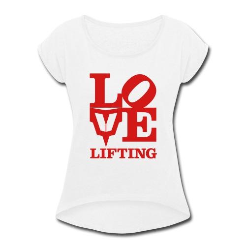 Love Lifting - Women's Roll Cuff T-Shirt
