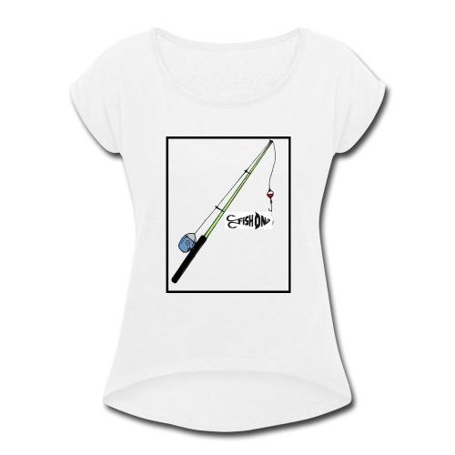 Fish On - Women's Roll Cuff T-Shirt