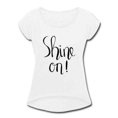 Sine on! handlettered print design - Women's Roll Cuff T-Shirt