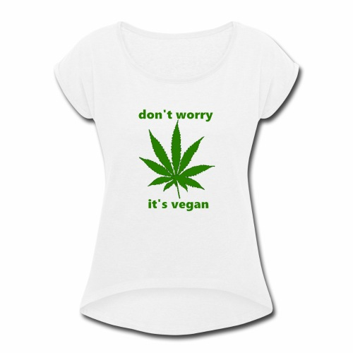weed crap - Women's Roll Cuff T-Shirt