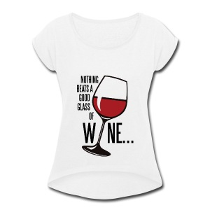 Nothing Beats a Good Glass of Wine - Women's Roll Cuff T-Shirt