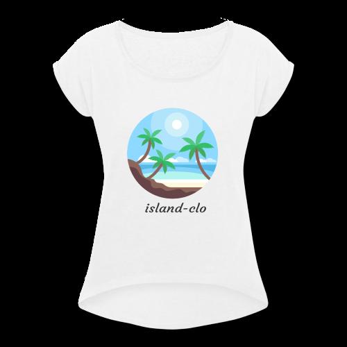 Island clothing - Women's Roll Cuff T-Shirt