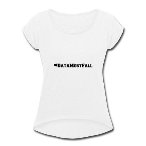 #DataMustFall - Women's Roll Cuff T-Shirt