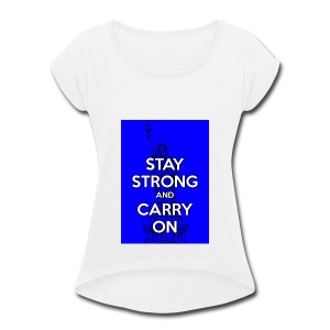 Stay Strong and Carry On - Women's Roll Cuff T-Shirt