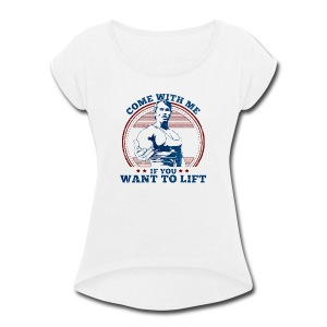 Come With Me If You Want To Lift - Arnold Schwarze - Women's Roll Cuff T-Shirt
