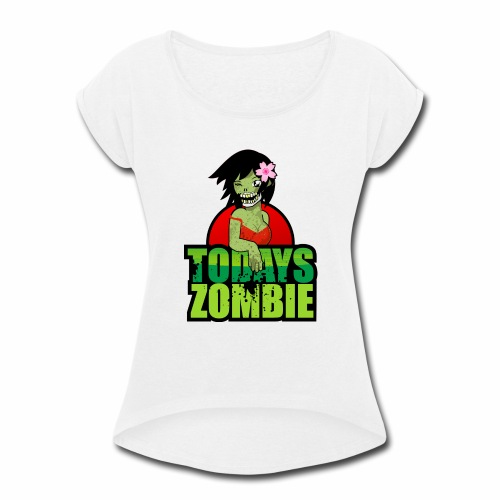 Sexy Zombie | Today's Zombie - Women's Roll Cuff T-Shirt