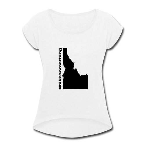 Hike Something Idaho - Women's Roll Cuff T-Shirt