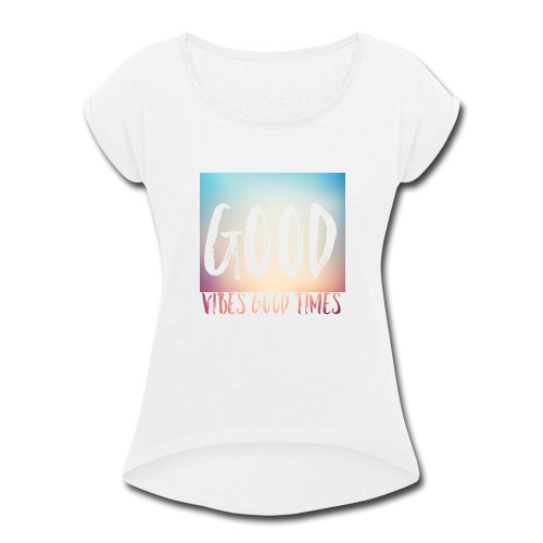 good vibes good times - Women's Roll Cuff T-Shirt