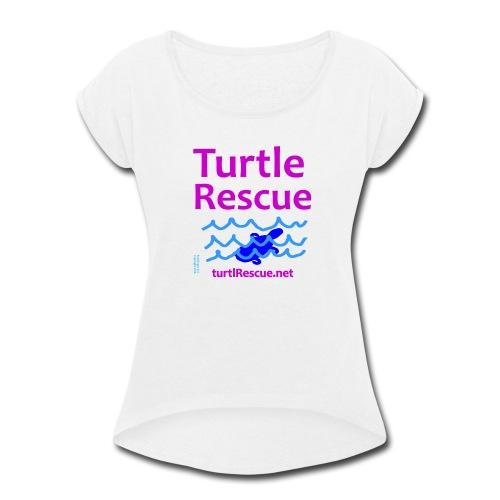 Turtle Rescue - Women's Roll Cuff T-Shirt