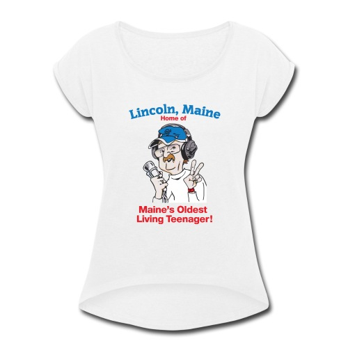 Maine's Oldest Living Teenager - Women's Roll Cuff T-Shirt