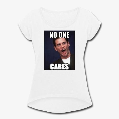 No One Cares - Women's Roll Cuff T-Shirt