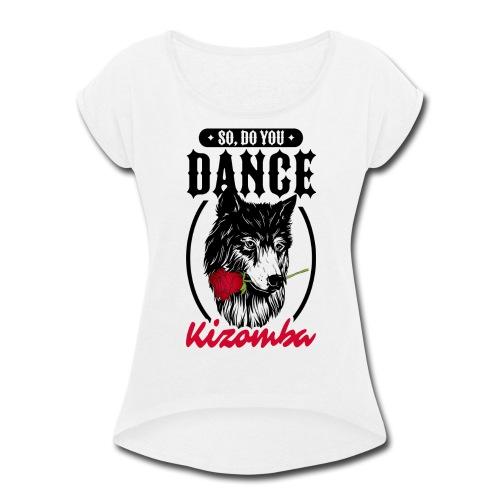 do you dance kizomba - Women's Roll Cuff T-Shirt