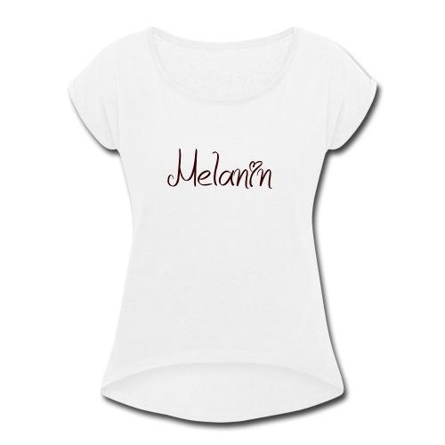 I Love Melanin - Women's Roll Cuff T-Shirt