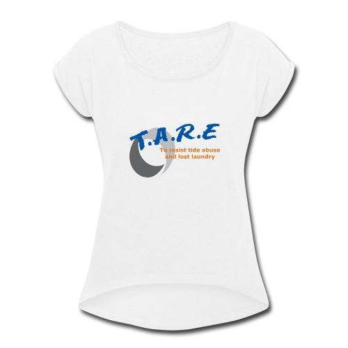 T.A.R.E t-shirt - Women's Roll Cuff T-Shirt