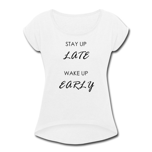 STAY UP LATE - Women's Roll Cuff T-Shirt