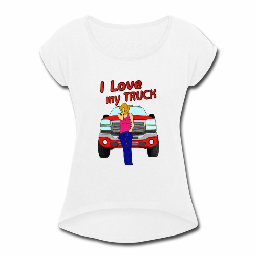Girls Love Trucks Too - Women's Roll Cuff T-Shirt