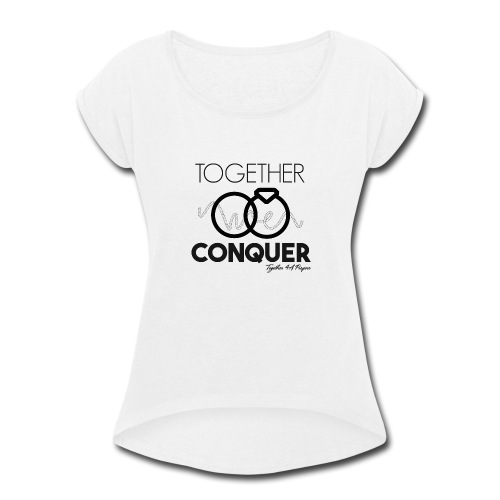 Together we Conquer - Women's Roll Cuff T-Shirt