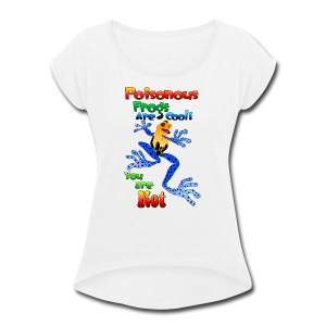 Poisonous frogs are cool - Women's Roll Cuff T-Shirt