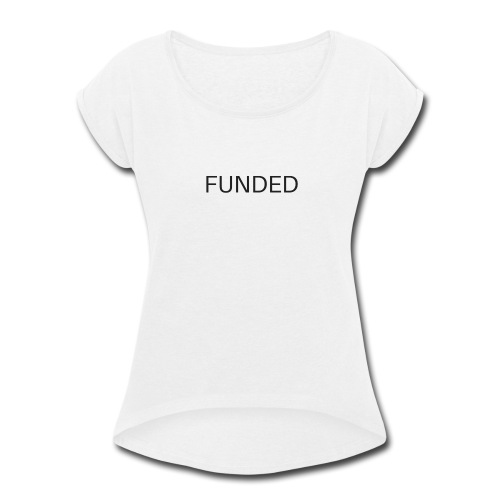 FUNDED Black Lettered T - Women's Roll Cuff T-Shirt