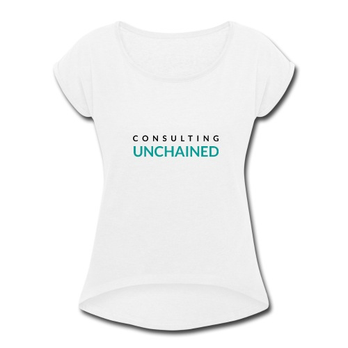 Consulting Unchained - Women's Roll Cuff T-Shirt