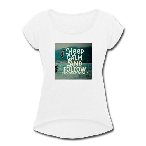 Keep Calm and Follow BumpyAudios on Musical.ly - Women's Roll Cuff T-Shirt
