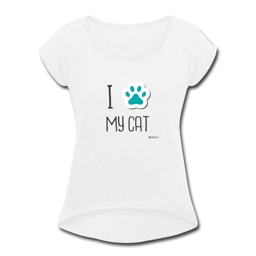 I love my cat - Women's Roll Cuff T-Shirt