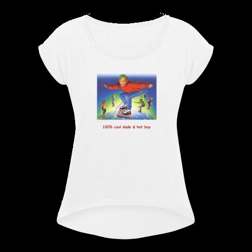 hot boy t-shirt - Women's Roll Cuff T-Shirt