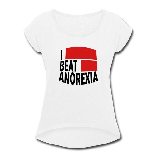 I Beat Anorexia - Women's Roll Cuff T-Shirt