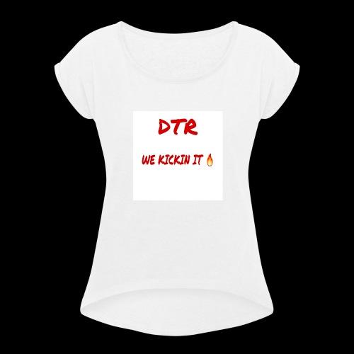 DTR KICKIN IT SHIRT 🔥 - Women's Roll Cuff T-Shirt