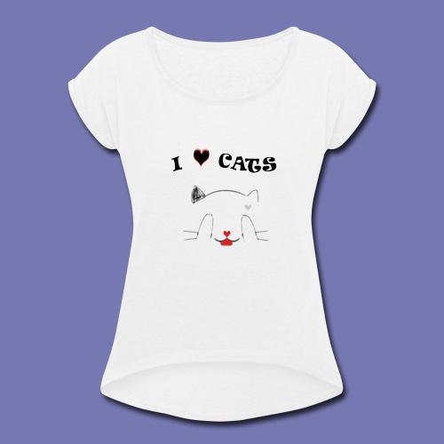 I LOVE CATS - Women's Roll Cuff T-Shirt