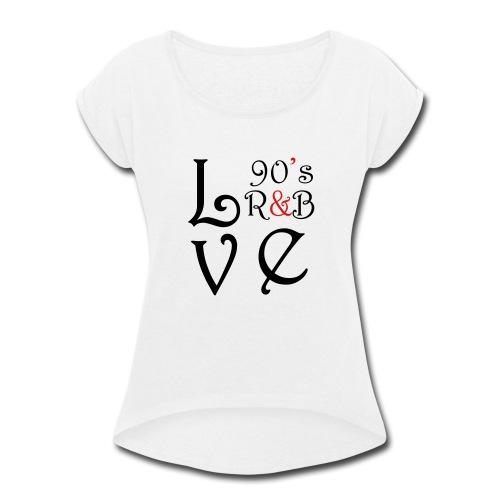 i Love 90s R&B - Women's Roll Cuff T-Shirt