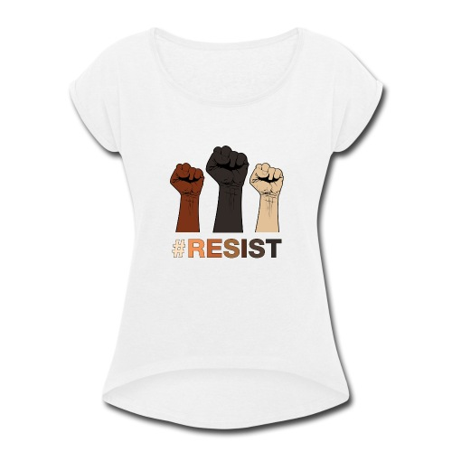 Resist / Racial Justice - Women's Roll Cuff T-Shirt