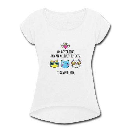 Allergy to cats - Women's Roll Cuff T-Shirt