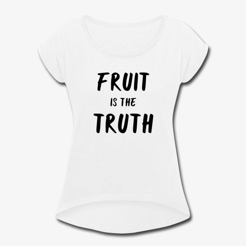 Fruit is the Truth - Women's Roll Cuff T-Shirt
