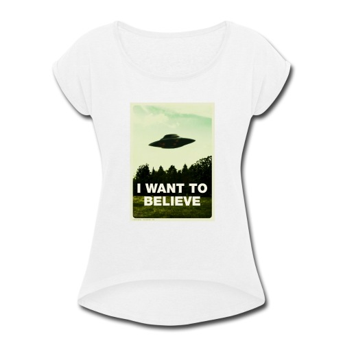 i want to believe (t-shirt) - Women's Roll Cuff T-Shirt