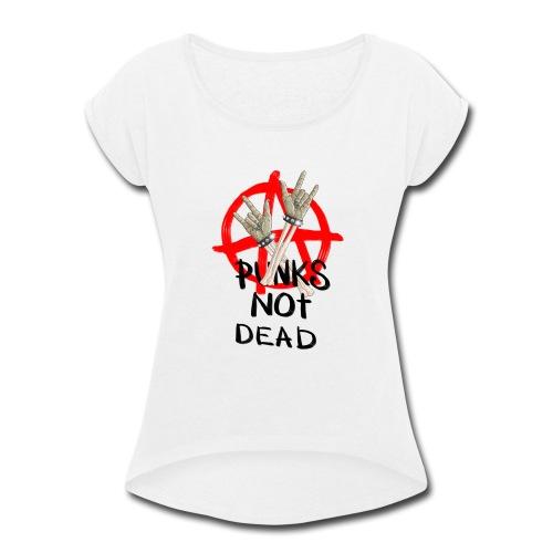 Punks not dead! Zombie hands & Anarchy - Women's Roll Cuff T-Shirt