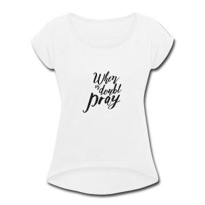 Pray - Women's Roll Cuff T-Shirt
