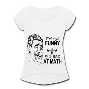 funny - Women's Roll Cuff T-Shirt
