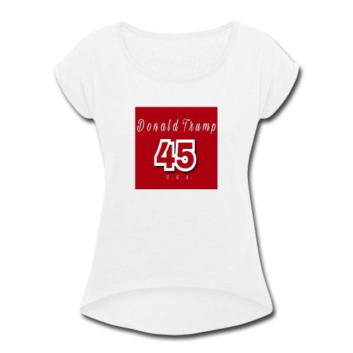 Donald Trump 45 - Women's Roll Cuff T-Shirt