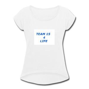 team 15 4 life merch - Women's Roll Cuff T-Shirt
