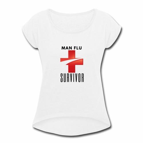 Man Flu Survivor - Women's Roll Cuff T-Shirt