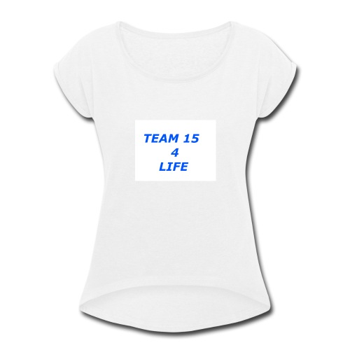team 15 4 life merch - Women's Roll Cuff T-Shirt