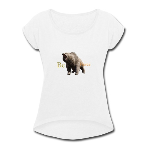 Fierce - Women's Roll Cuff T-Shirt