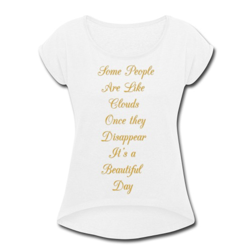 some people are like clouds - Women's Roll Cuff T-Shirt