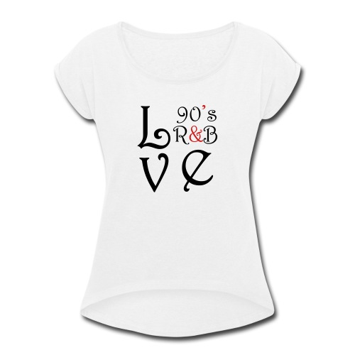 i Love 90s R&B - Women's Roll Cuff T-Shirt